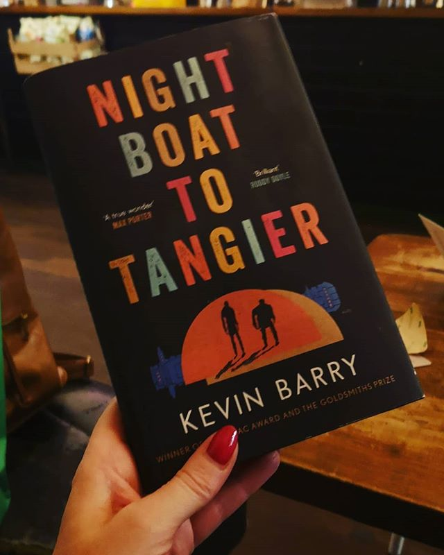 Night boat to Tangier, Kevin Barry. Current read. I am loving his style, language, the drama of it but have never been a fan of over drug use over use of wicked swear words in my books. I know I'm a prude but that's the way I am.